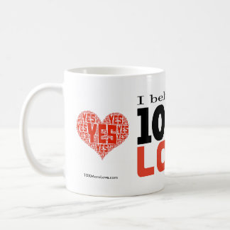 """I Believe in 10 Times More Love"" 11oz Coffee Mug"