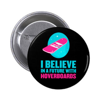I believe in a future with hoverboards 6 cm round badge