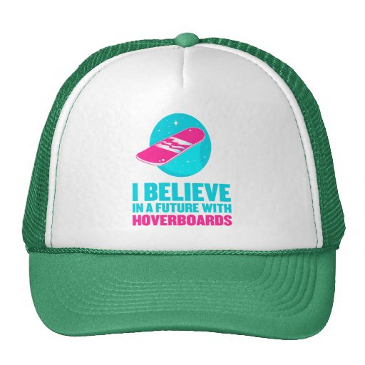 I believe in a future with hoverboards trucker hat