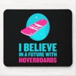 I believe in a future with hoverboards mousepad