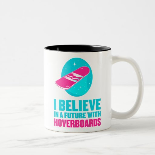 I believe in a future with hoverboards mug