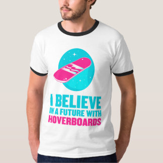 I believe in a future with hoverboards t-shirts