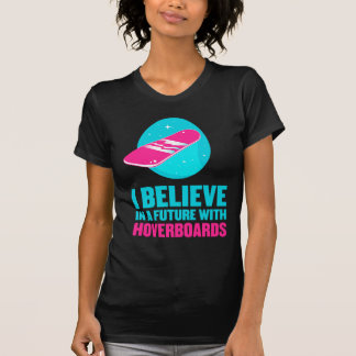 I believe in a future with hoverboards tees
