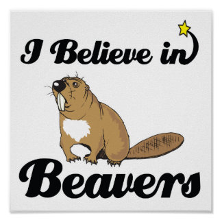i believe in beavers posters