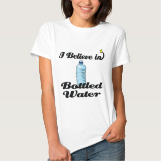 i believe in bottled water t shirts