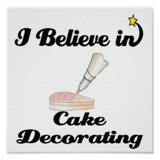 i believe in cake decorating poster