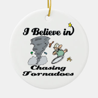 i believe in chasing tornadoes ceramic ornament