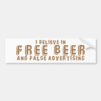 I believe in FREE BEER and False advertising Bumper Sticker