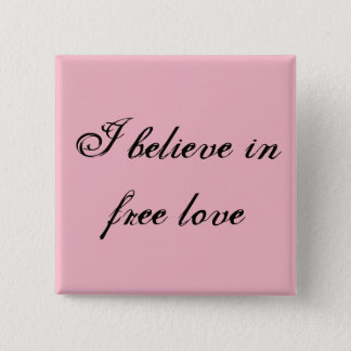 """I believe in free love"" Buttons"