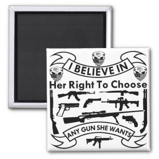 I Believe In Her Right To Choose Any Gun She Wants Square Magnet