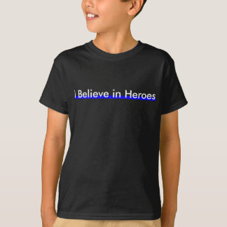 I Believe in Heroes T-Shirt