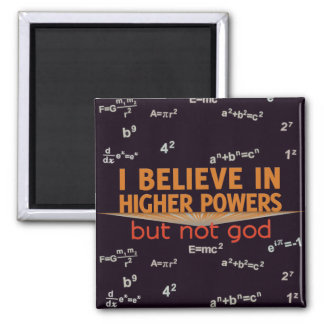 I Believe in Higher Powers but Not God Magnet