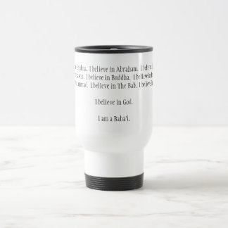 I believe in Krishna.  I believe in Abraham.  I... Travel Mug
