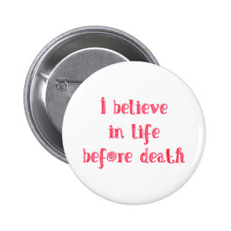I believe in life before death t-shirt pinback buttons