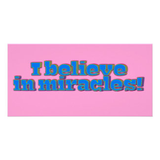 I Believe in Miracles! Custom Photo Card
