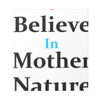I Believe In Mother Nature Notepad