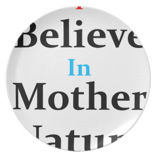 I Believe In Mother Nature Plate