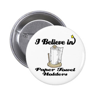 i believe in paper towel holders pinback buttons