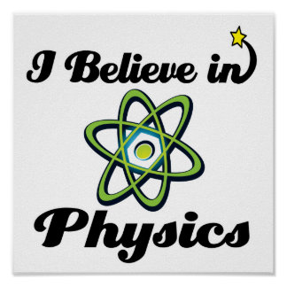 i believe in physics print