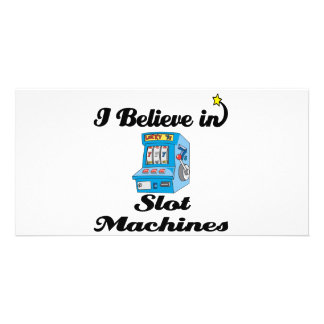 i believe in slot machines photo card