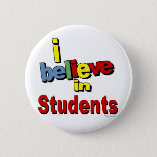 I believe in Students 6 Cm Round Badge