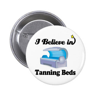i believe in tanning beds 6 cm round badge