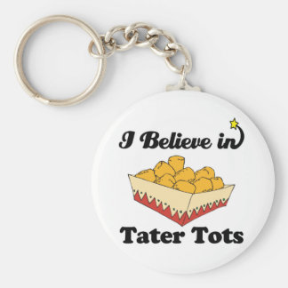 i believe in tater tots key ring