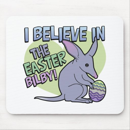 I Believe in the Easter Bilby Mousepad