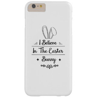 I Believe In The Easter Bunny Men Womens Kids Gift Barely There iPhone 6 Plus Case