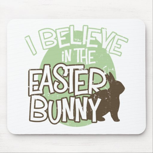 I Believe in the Easter Bunny Mousepad