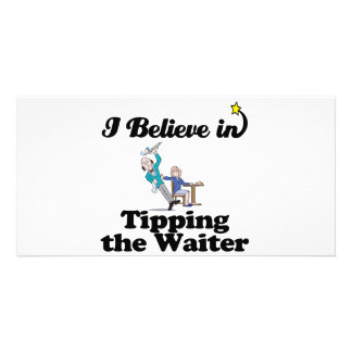 i believe in tipping the waiter custom photo card
