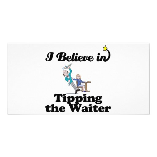 i believe in tipping the waiter personalized photo card