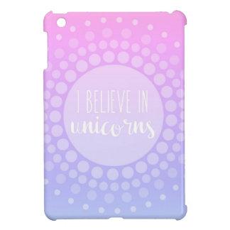 I Believe in Unicorns Cover For The iPad Mini