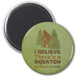 I believe there s a SQUATCH in these woods Refrigerator Magnets