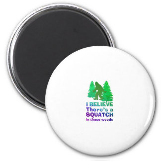 I believe there s a SQUATCH in these woods Fridge Magnet