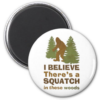 I believe there s a SQUATCH in these woods Magnets