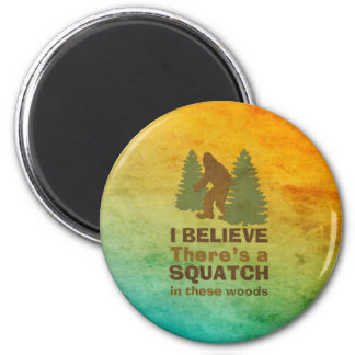 I believe there s a SQUATCH in these woods Refrigerator Magnet