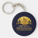 I believe there's a SQUATCH in these woods Basic Round Button Key Ring