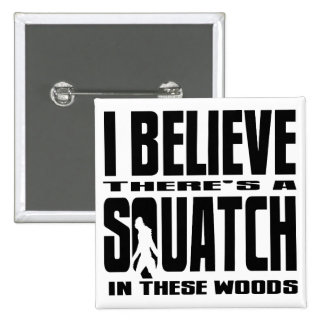 I believe there's a SQUATCH in These Woods Button