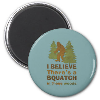 I believe there's a SQUATCH in these woods 6 Cm Round Magnet