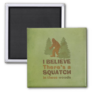 I believe there's a SQUATCH in these woods Square Magnet