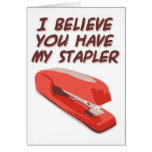 I BELIEVE YOU HAVE MY STAPLER CARD