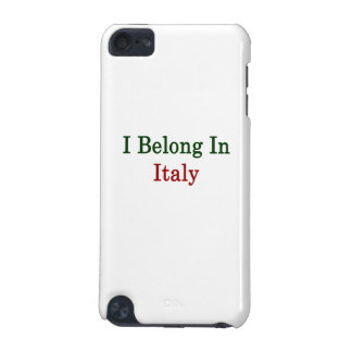 I Belong In Italy iPod Touch 5G Case