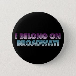I belong on Broadway! 6 Cm Round Badge