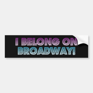I belong on Broadway! Bumper Sticker