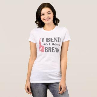 I Bend so I don't Break T-Shirt