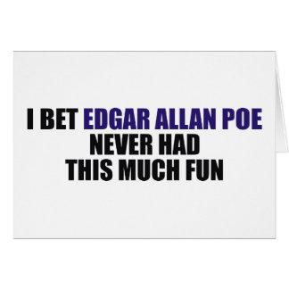 I Bet Edgar Allan Poe Never Had This Much Fun Card