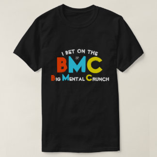 I bet on the Big Mental Crunch T-Shirt