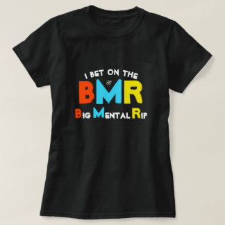 I bet on the Big Mental Rip T-Shirt
