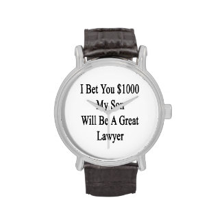 I Bet You 1000 My Son Will Be A Great Lawyer Wristwatch